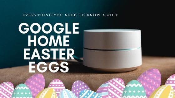 Google Home Easter Eggs : All The Goodies